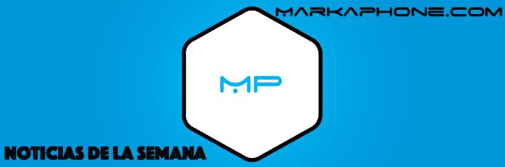 Noticias de la semana - MarkaPhone